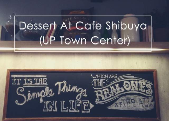 Dessert At Cafe Shibuya (UP Town Center)